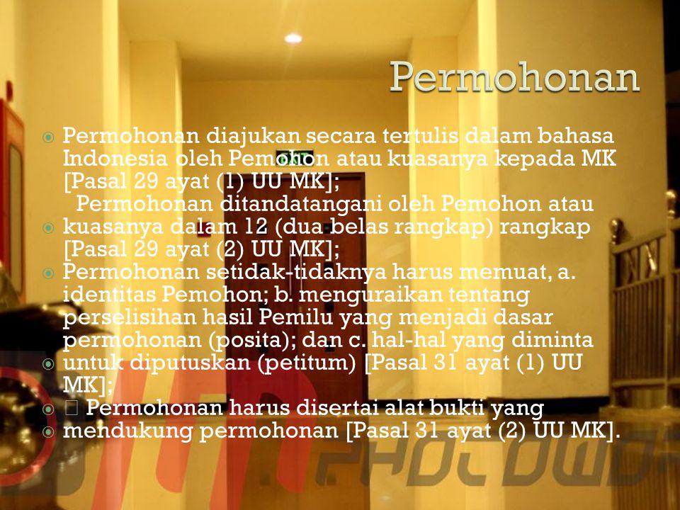  Permohonan diajukan secara tertulis dalam bahasa Indonesia oleh Pemohon atau kuasanya kepada MK [Pasal 29 ayat (1) UU MK]; Permohonan ditandatangani oleh Pemohon atau  kuasanya dalam 12 (dua belas rangkap) rangkap [Pasal 29 ayat (2) UU MK];  Permohonan setidak-tidaknya harus memuat, a.
