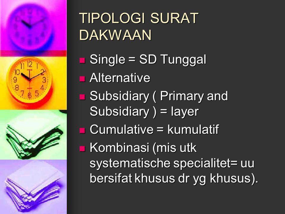 TIPOLOGI SURAT DAKWAAN Single = SD Tunggal Single = SD Tunggal Alternative Alternative Subsidiary ( Primary and Subsidiary ) = layer Subsidiary ( Prim