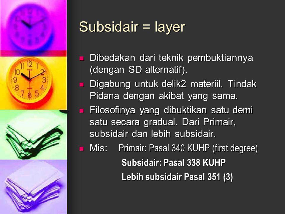 Subsidair = layer Dibedakan dari teknik pembuktiannya (dengan SD alternatif). Dibedakan dari teknik pembuktiannya (dengan SD alternatif). Digabung unt