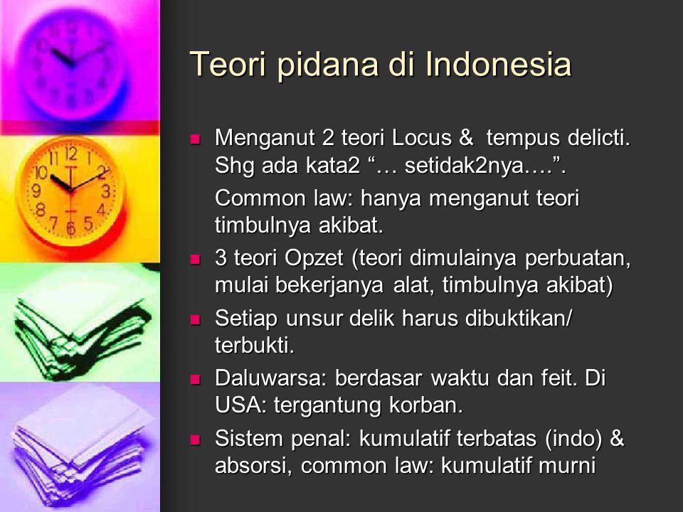 "Teori pidana di Indonesia Menganut 2 teori Locus & tempus delicti. Shg ada kata2 ""… setidak2nya…."". Menganut 2 teori Locus & tempus delicti. Shg ada k"