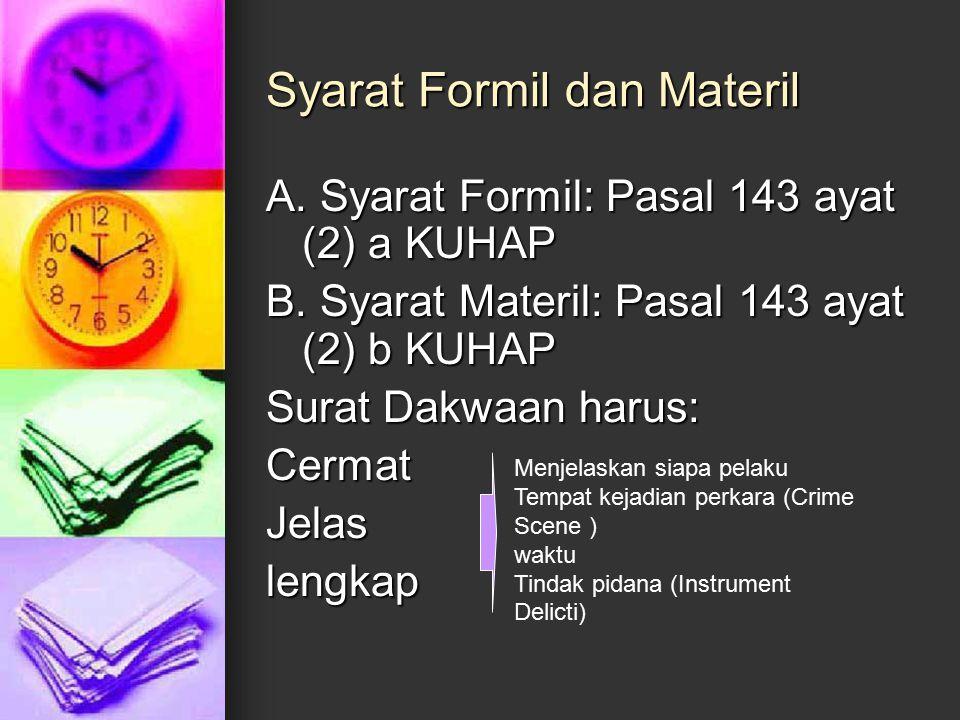 Syarat Formil dan Materil A. Syarat Formil: Pasal 143 ayat (2) a KUHAP B. Syarat Materil: Pasal 143 ayat (2) b KUHAP Surat Dakwaan harus: CermatJelasl