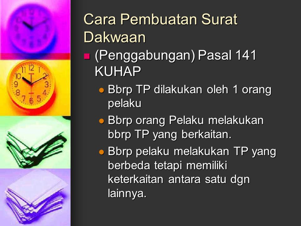 Cara Pembuatan Surat Dakwaan (Penggabungan) Pasal 141 KUHAP (Penggabungan) Pasal 141 KUHAP Bbrp TP dilakukan oleh 1 orang pelaku Bbrp TP dilakukan ole
