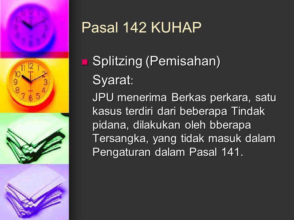 Pasal 142 KUHAP Splitzing (Pemisahan) Splitzing (Pemisahan) Syarat : JPU menerima Berkas perkara, satu kasus terdiri dari beberapa Tindak pidana, dila