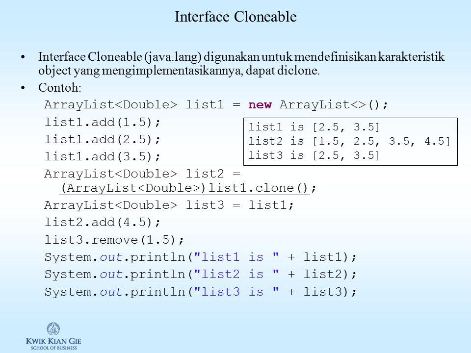 Interface Compareble Interface Comparable (java.lang) digunakan untuk mendefinisikan karakteristik object yang mengimplementasikannya, dapat dibandingkan dengan object sejenis.