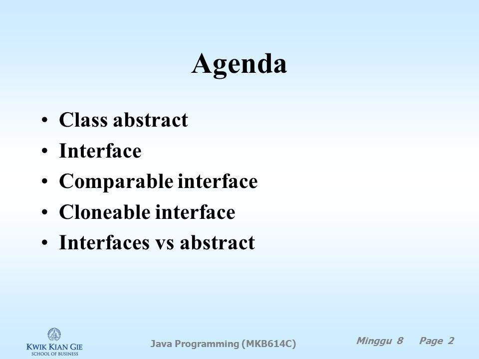 Agenda Class abstract Interface Comparable interface Cloneable interface Interfaces vs abstract Minggu 8 Page 2 Java Programming (MKB614C)
