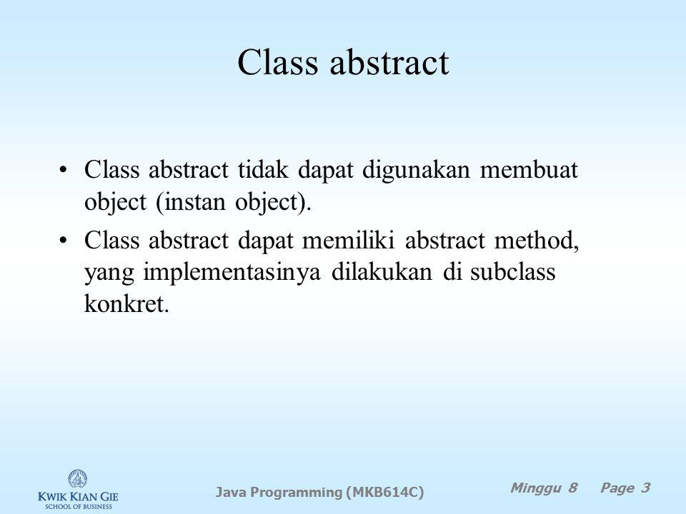Class abstract Minggu 8 Page 3 Java Programming (MKB614C) Class abstract tidak dapat digunakan membuat object (instan object).
