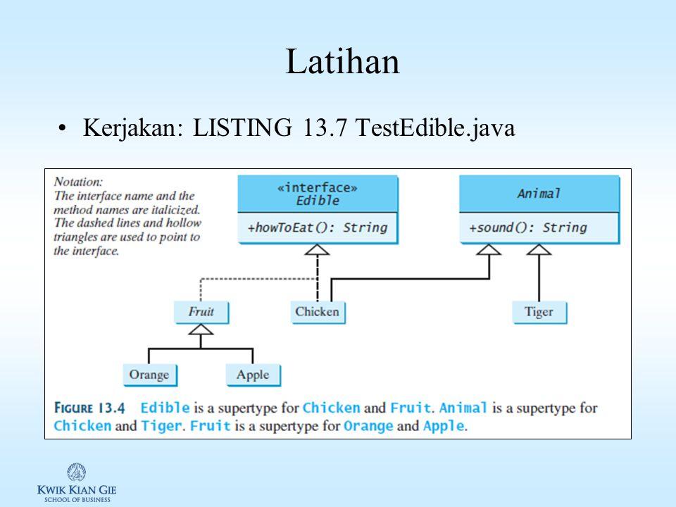 Latihan Kerjakan: LISTING 13.7 TestEdible.java
