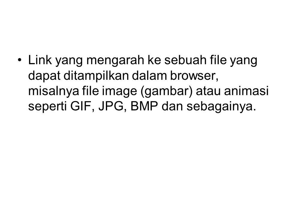 Link yang mengarah ke sebuah file yang dapat ditampilkan dalam browser, misalnya file image (gambar) atau animasi seperti GIF, JPG, BMP dan sebagainya