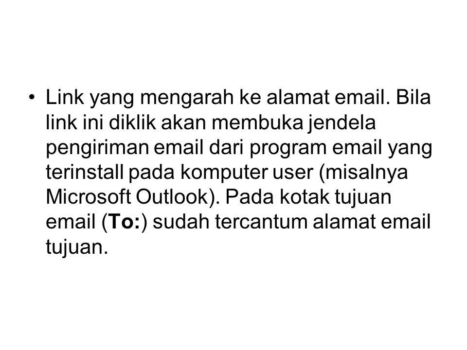 Link yang mengarah ke alamat email. Bila link ini diklik akan membuka jendela pengiriman email dari program email yang terinstall pada komputer user (