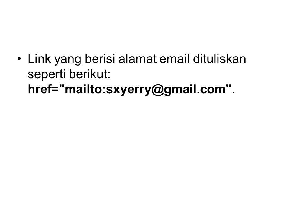 Link yang berisi alamat email dituliskan seperti berikut: href=