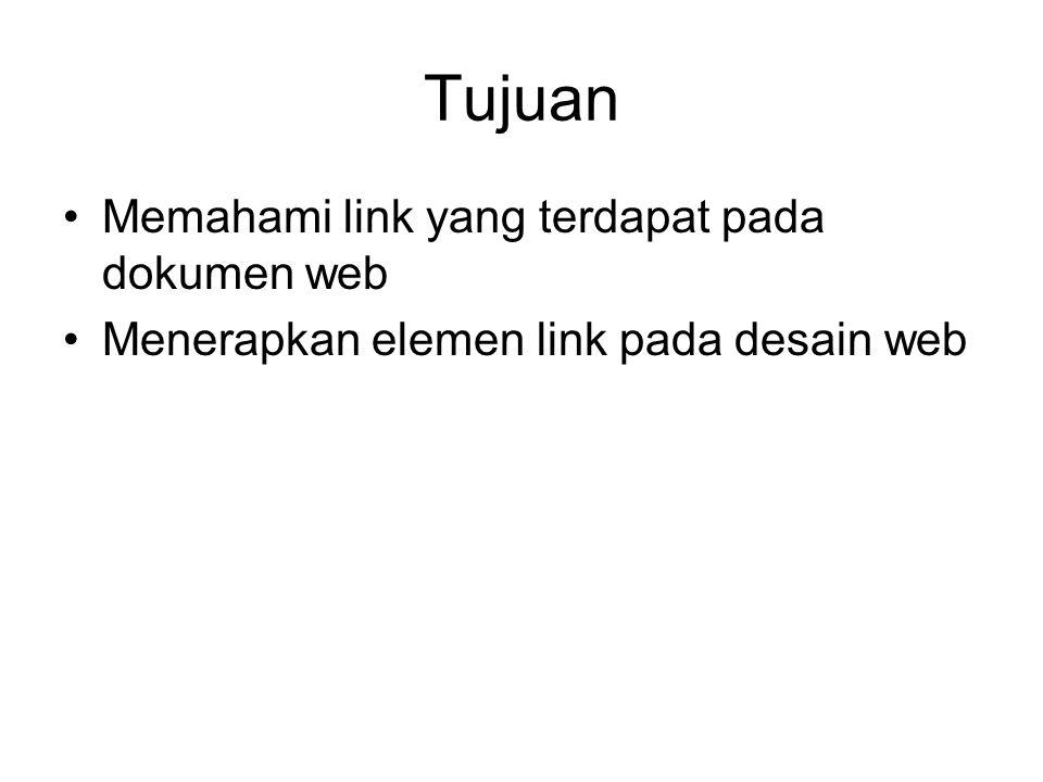 Tujuan Memahami link yang terdapat pada dokumen web Menerapkan elemen link pada desain web
