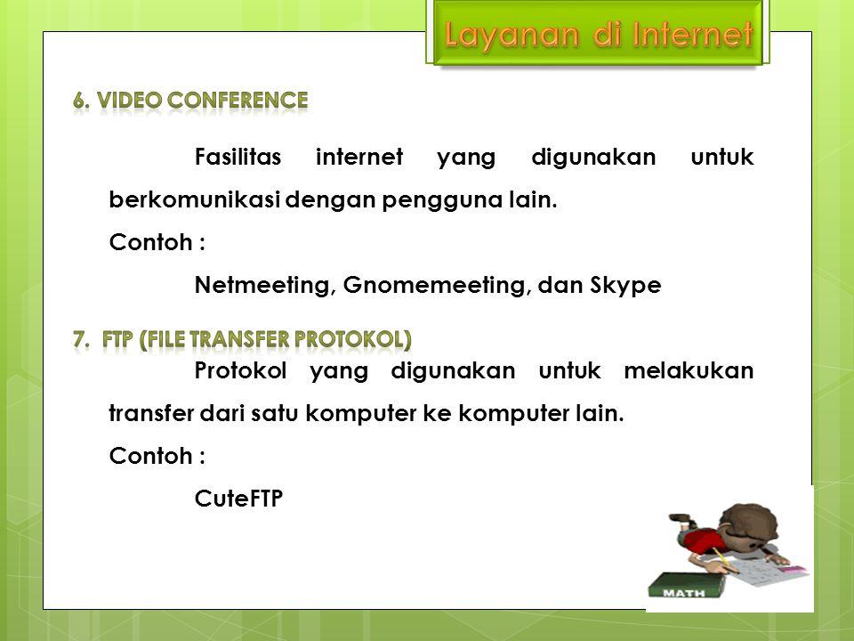 Fasilitas internet yang digunakan untuk berkomunikasi dengan pengguna lain. Contoh : Netmeeting, Gnomemeeting, dan Skype Protokol yang digunakan untuk