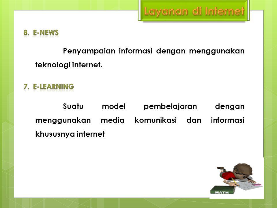 Penyampaian informasi dengan menggunakan teknologi internet. Suatu model pembelajaran dengan menggunakan media komunikasi dan informasi khususnya inte