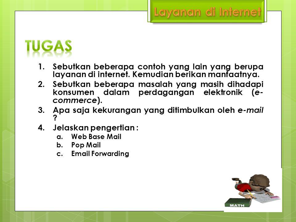 1.Sebutkan beberapa contoh yang lain yang berupa layanan di internet.