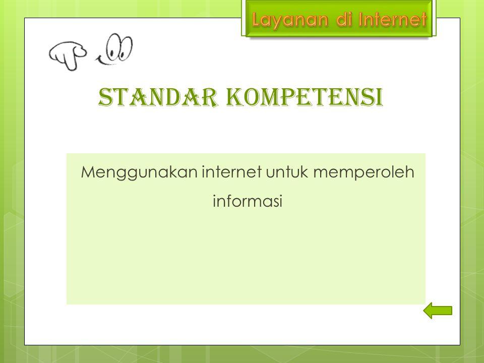STANDAR KOMPETENSI Menggunakan internet untuk memperoleh informasi