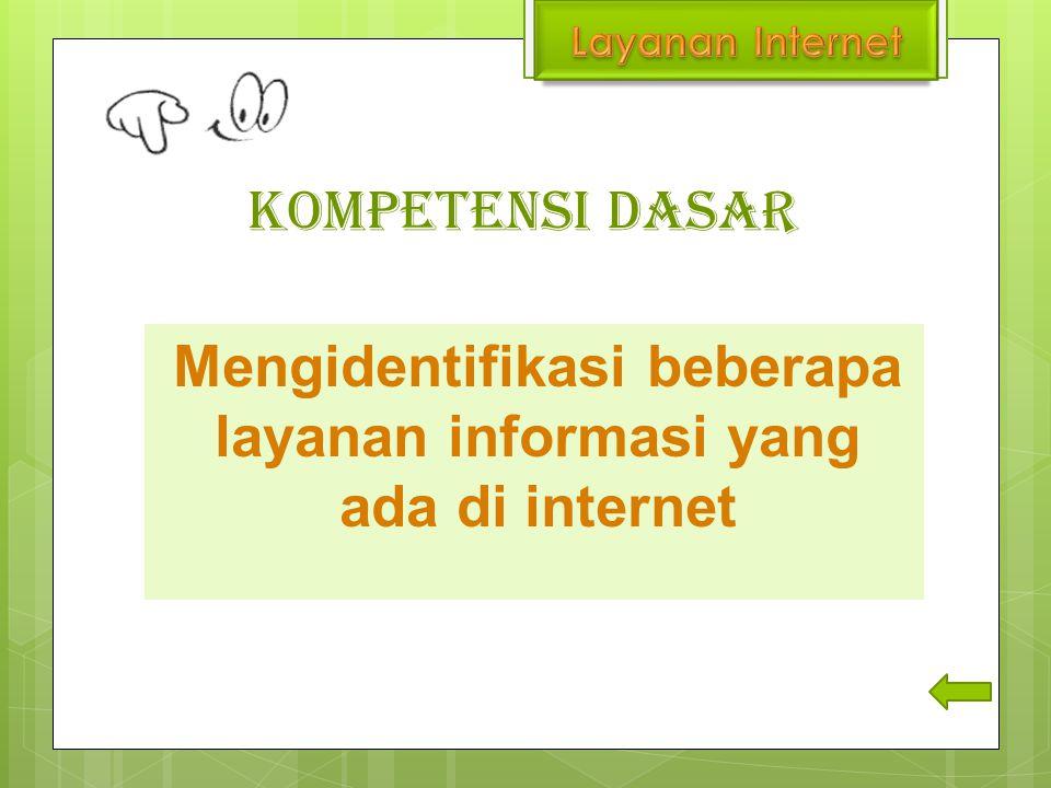 TUJUAN PEMBELAJARAN INDIKATOR  Mengidentifikasi layanan yang ada di internet  Mengidentifikasi manfaat layanan internet  Menentukan jenis layanan informasi yang sesuai dengan kebutuhan  Mengetahui layanan yang ada di internet  Membedakan fungsi pelayanan yang ada di internet