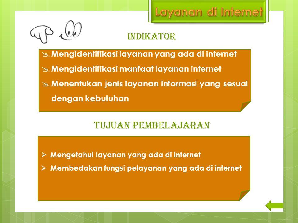 TUJUAN PEMBELAJARAN INDIKATOR  Mengidentifikasi layanan yang ada di internet  Mengidentifikasi manfaat layanan internet  Menentukan jenis layanan i