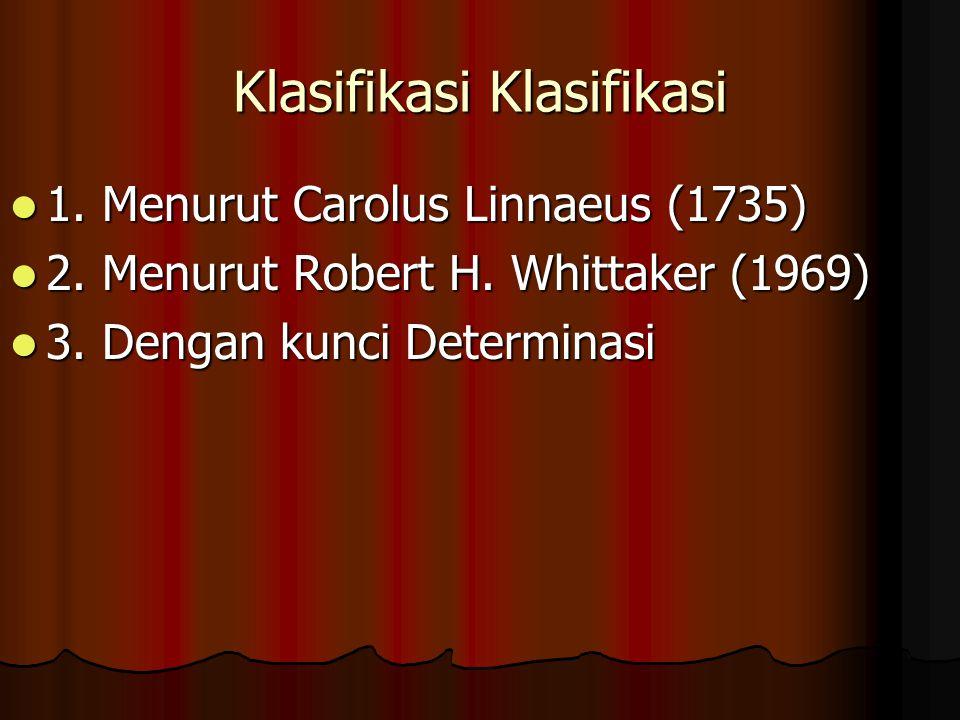 Klasifikasi Klasifikasi 1. Menurut Carolus Linnaeus (1735) 1. Menurut Carolus Linnaeus (1735) 2. Menurut Robert H. Whittaker (1969) 2. Menurut Robert