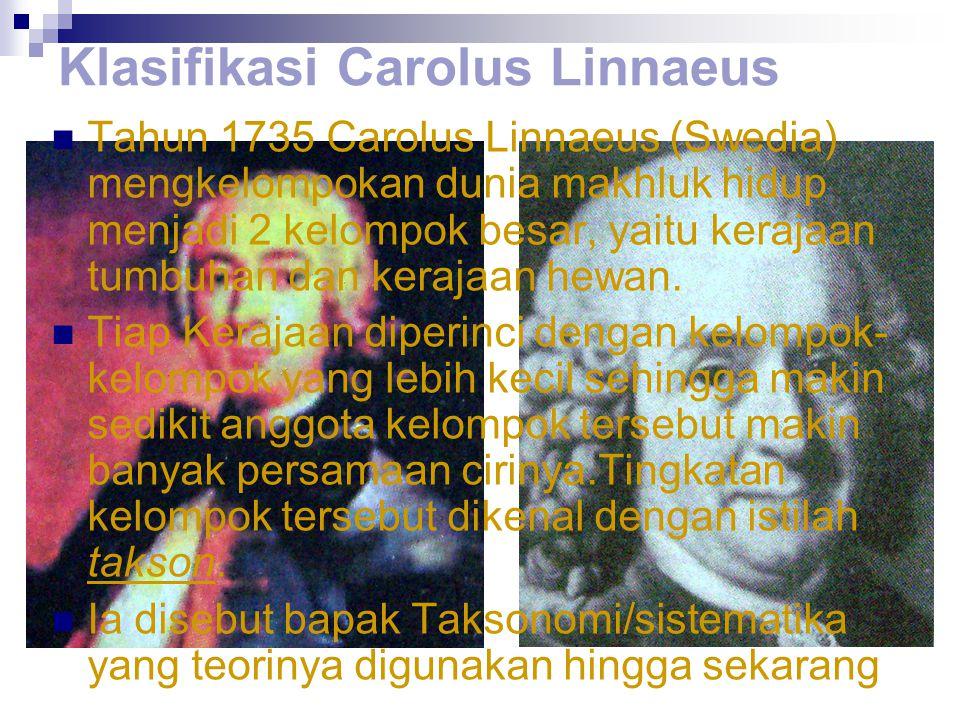 Klasifikasi Carolus Linnaeus Tahun 1735 Carolus Linnaeus (Swedia) mengkelompokan dunia makhluk hidup menjadi 2 kelompok besar, yaitu kerajaan tumbuhan