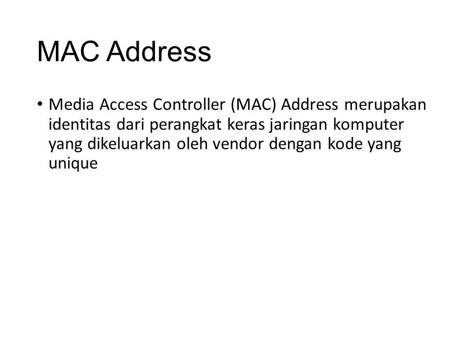 MAC Address Media Access Controller (MAC) Address merupakan identitas dari perangkat keras jaringan komputer yang dikeluarkan oleh vendor dengan kode yang unique