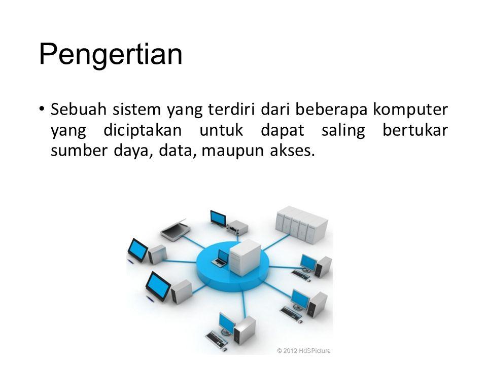 Pengertian Sebuah sistem yang terdiri dari beberapa komputer yang diciptakan untuk dapat saling bertukar sumber daya, data, maupun akses.