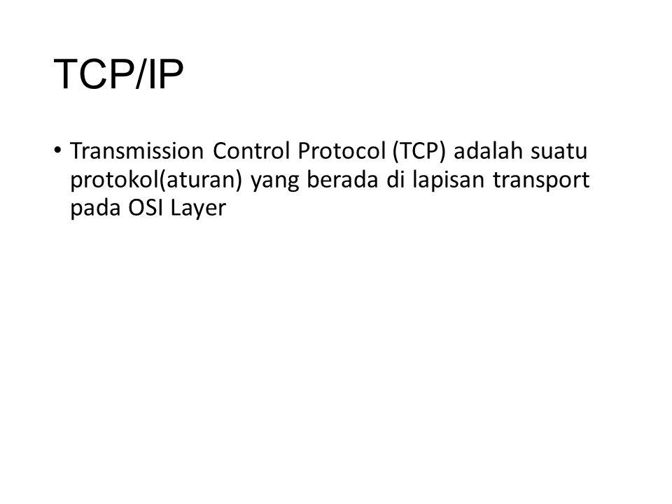 TCP/IP Transmission Control Protocol (TCP) adalah suatu protokol(aturan) yang berada di lapisan transport pada OSI Layer