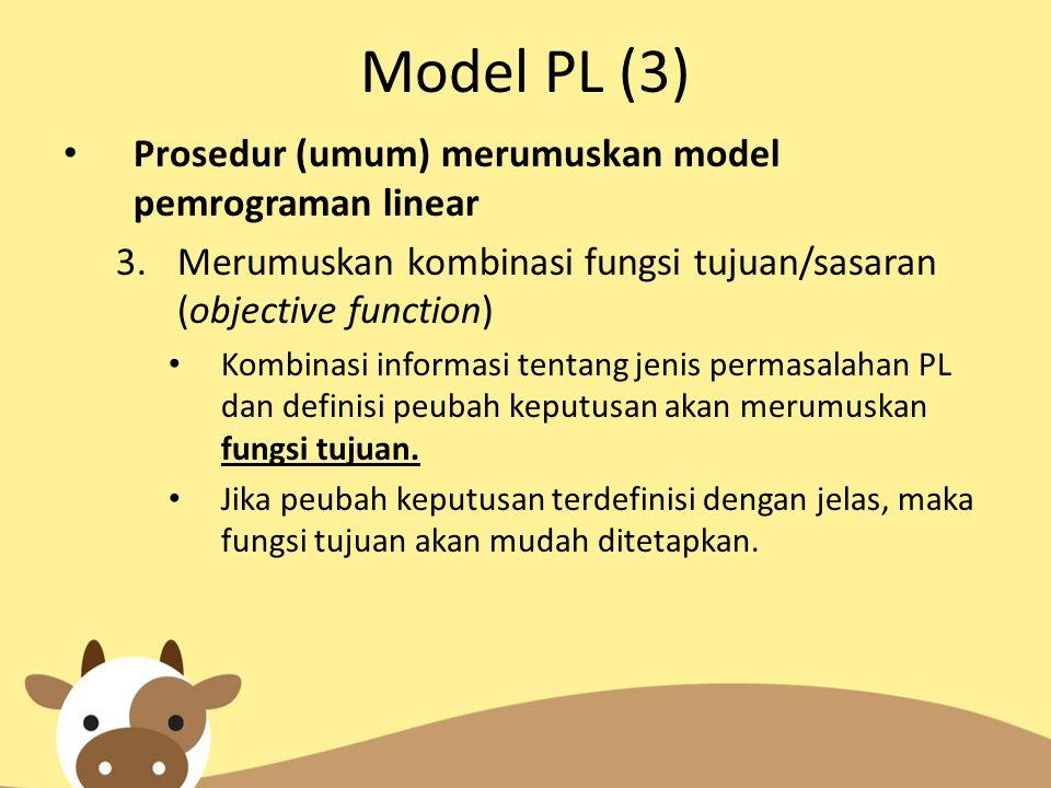 Model PL (3) Prosedur (umum) merumuskan model pemrograman linear 3.Merumuskan kombinasi fungsi tujuan/sasaran (objective function) Kombinasi informasi