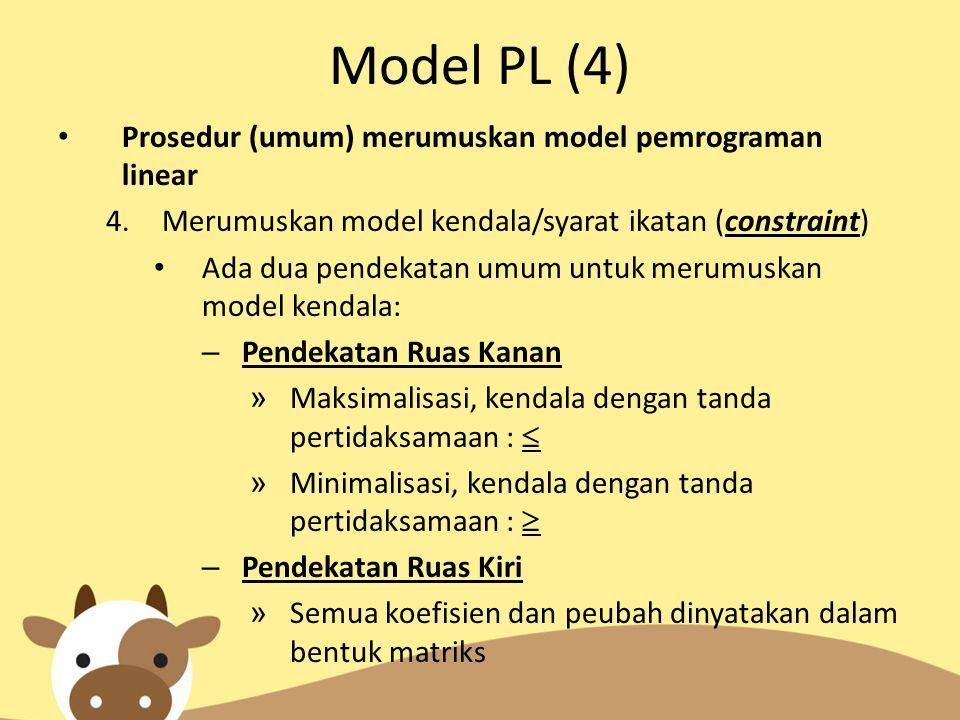 Model PL (4) Prosedur (umum) merumuskan model pemrograman linear 4.Merumuskan model kendala/syarat ikatan (constraint) Ada dua pendekatan umum untuk m