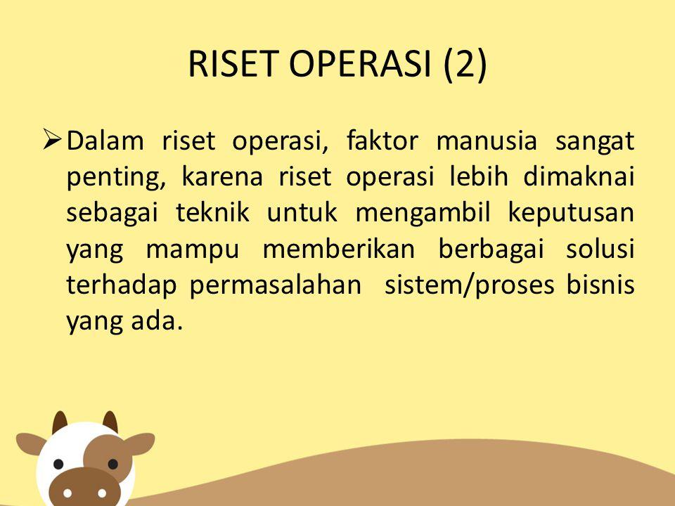 RISET OPERASI (2)  Dalam riset operasi, faktor manusia sangat penting, karena riset operasi lebih dimaknai sebagai teknik untuk mengambil keputusan y