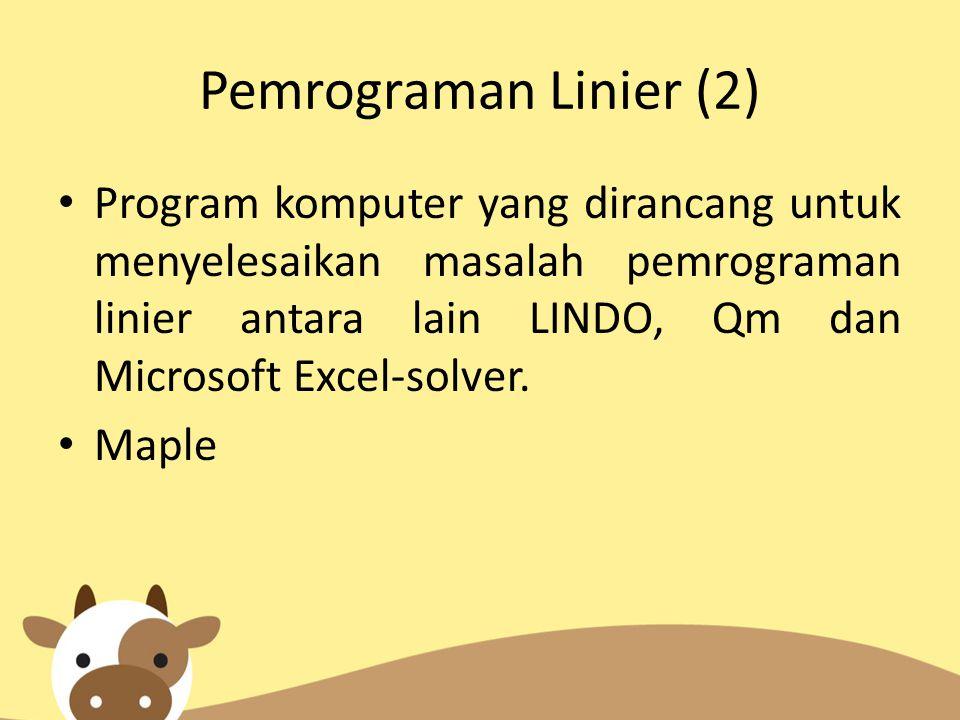 Pemrograman Linier (2) Program komputer yang dirancang untuk menyelesaikan masalah pemrograman linier antara lain LINDO, Qm dan Microsoft Excel-solver
