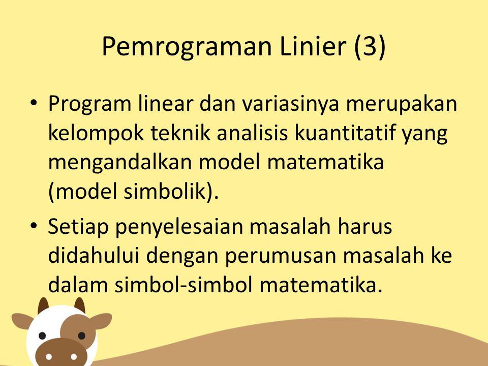 Pemrograman Linier (4) Program linear pada hakekatnya merupakan salah satu teknik perencanaan yang bersifat analitis yang analisisnya memakai model matematika dengan tujuan menemukan beberapa kombinasi alternatif pemecahan masalah.