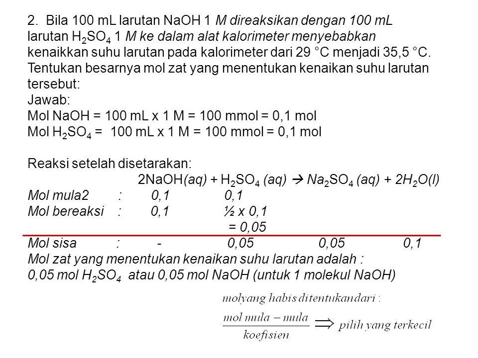 2. Bila 100 mL larutan NaOH 1 M direaksikan dengan 100 mL larutan H 2 SO 4 1 M ke dalam alat kalorimeter menyebabkan kenaikkan suhu larutan pada kalor