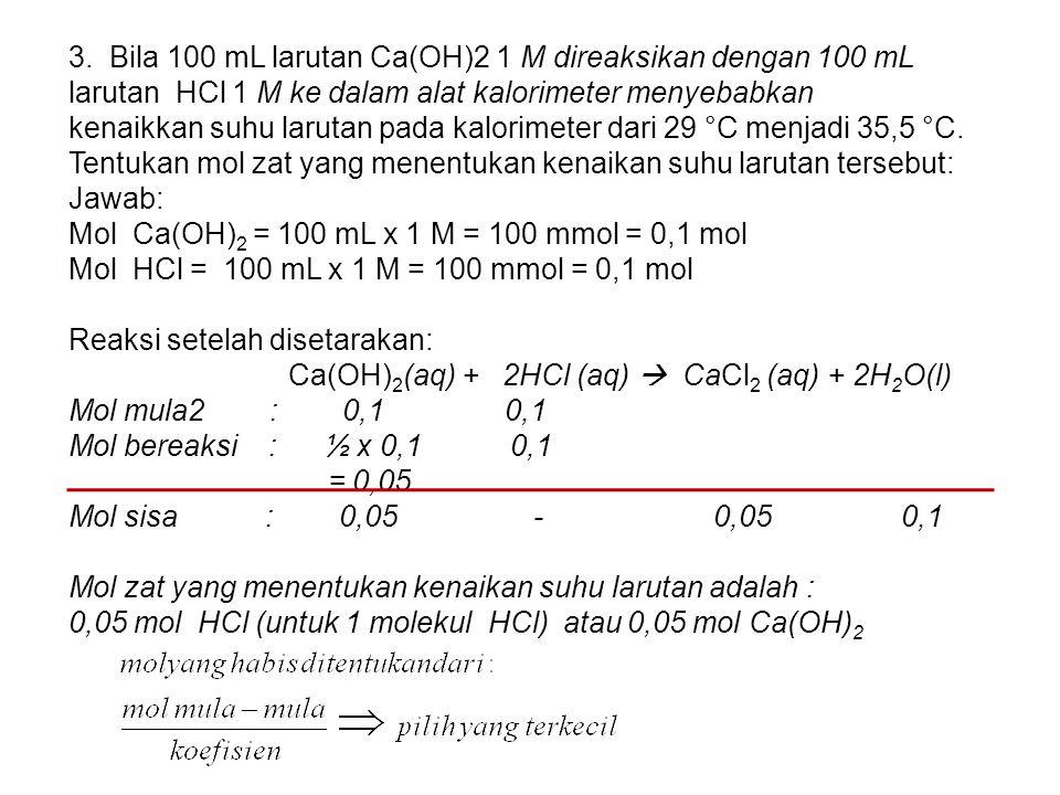 3. Bila 100 mL larutan Ca(OH)2 1 M direaksikan dengan 100 mL larutan HCl 1 M ke dalam alat kalorimeter menyebabkan kenaikkan suhu larutan pada kalorim
