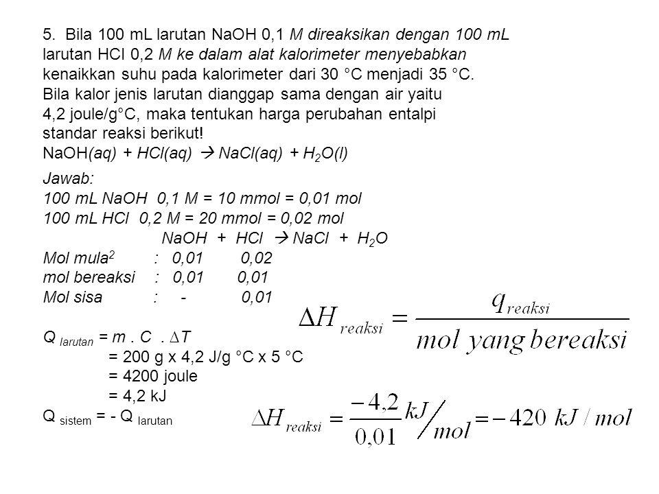 5. Bila 100 mL larutan NaOH 0,1 M direaksikan dengan 100 mL larutan HCI 0,2 M ke dalam alat kalorimeter menyebabkan kenaikkan suhu pada kalorimeter da