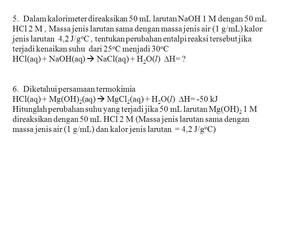 5. Dalam kalorimeter direaksikan 50 mL larutan NaOH 1 M dengan 50 mL HCl 2 M, Massa jenis larutan sama dengan massa jenis air (1 g/mL) kalor jenis lar