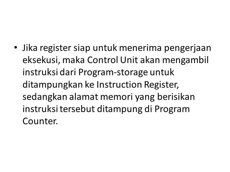 Jika register siap untuk menerima pengerjaan eksekusi, maka Control Unit akan mengambil instruksi dari Program-storage untuk ditampungkan ke Instructi