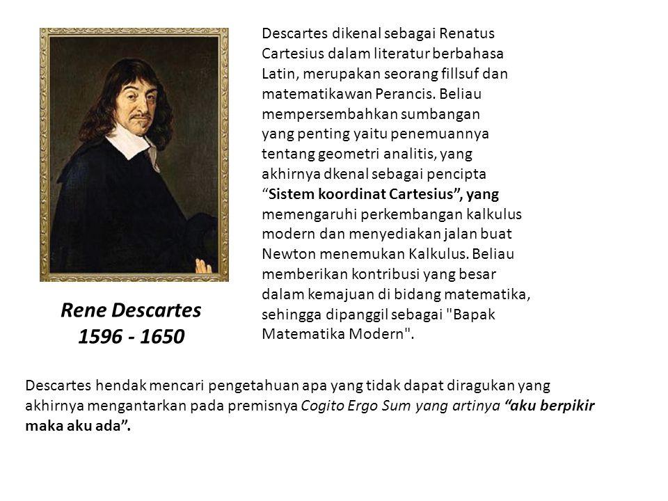 Rene Descartes 1596 - 1650 Descartes dikenal sebagai Renatus Cartesius dalam literatur berbahasa Latin, merupakan seorang fillsuf dan matematikawan Perancis.