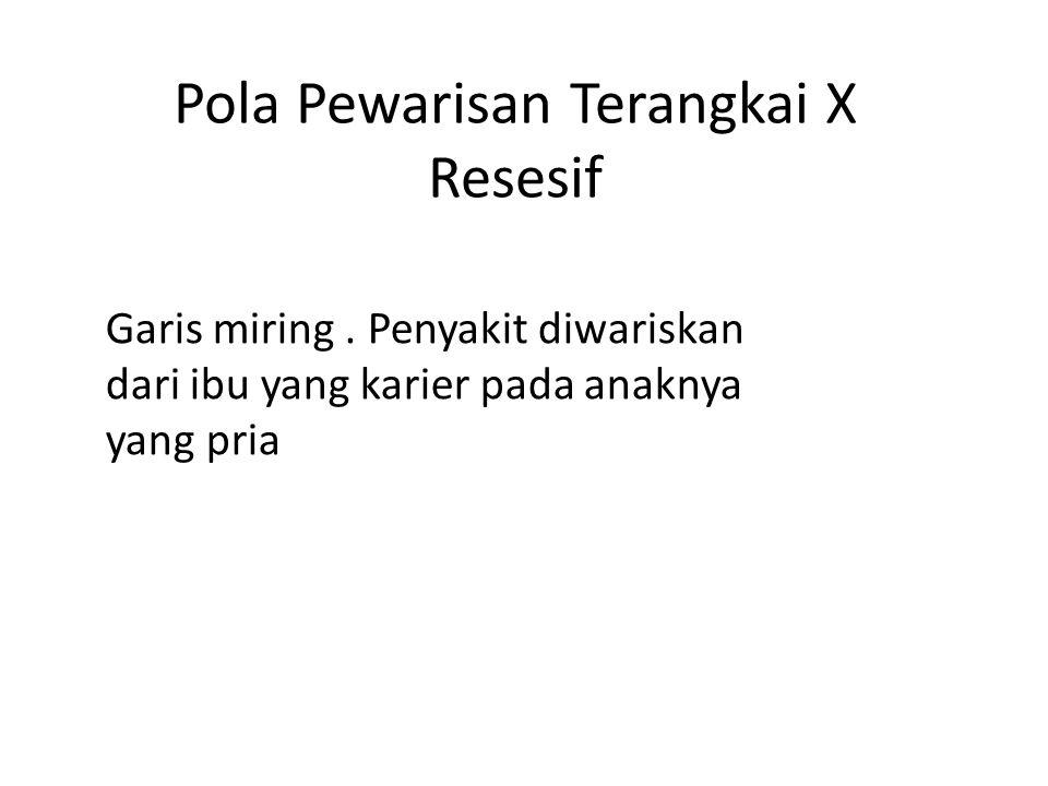 Pola Pewarisan Terangkai X Resesif Garis miring. Penyakit diwariskan dari ibu yang karier pada anaknya yang pria