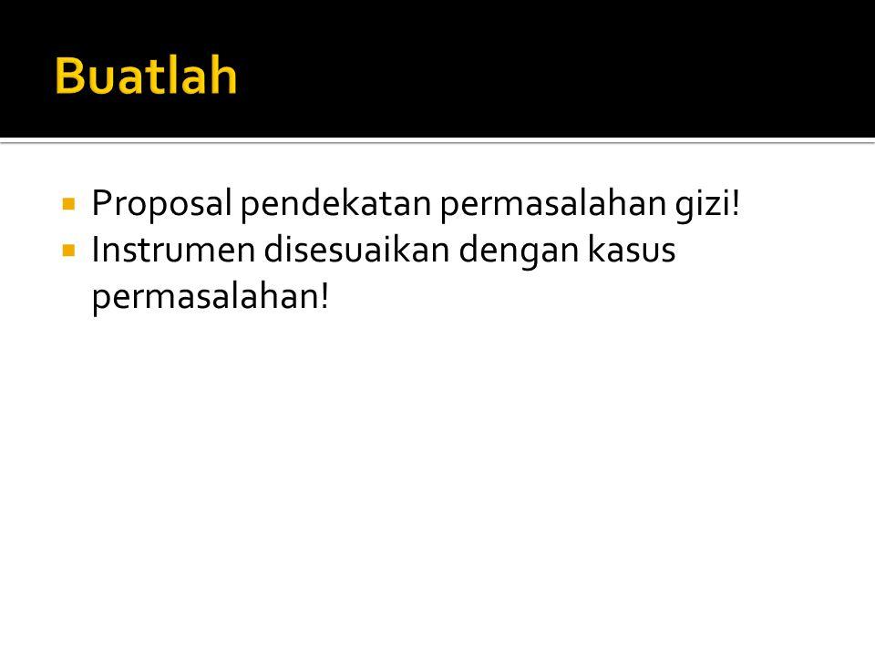  Proposal pendekatan permasalahan gizi!  Instrumen disesuaikan dengan kasus permasalahan!