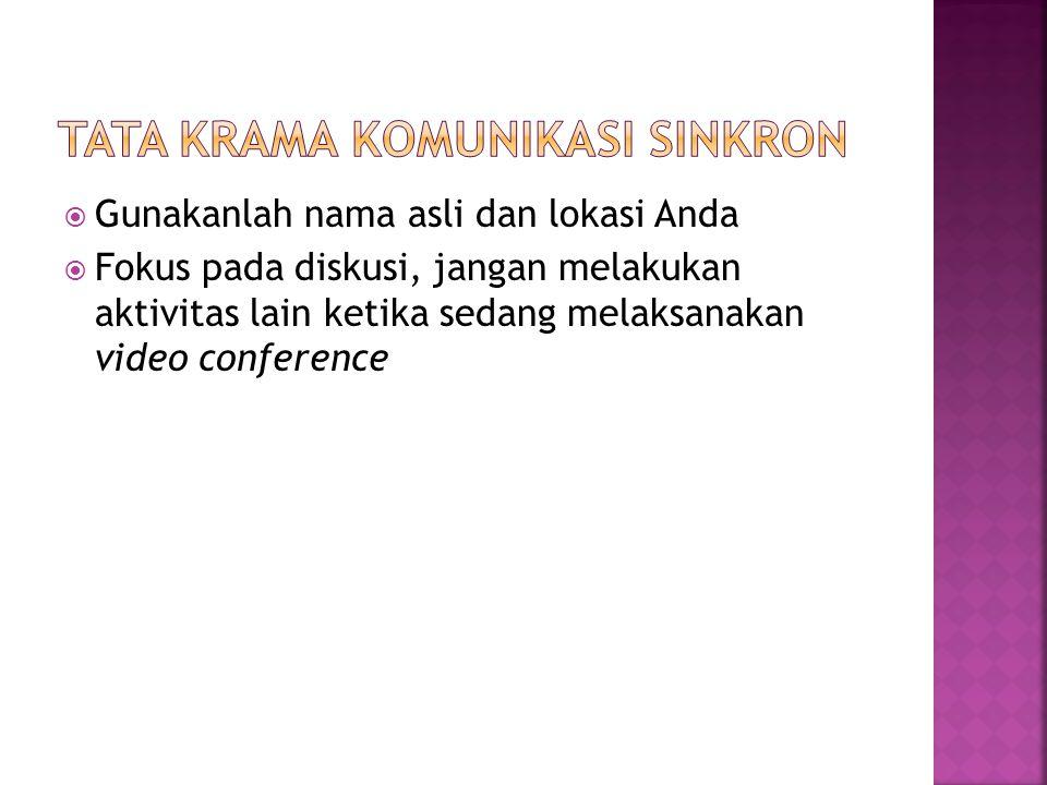  Gunakanlah nama asli dan lokasi Anda  Fokus pada diskusi, jangan melakukan aktivitas lain ketika sedang melaksanakan video conference