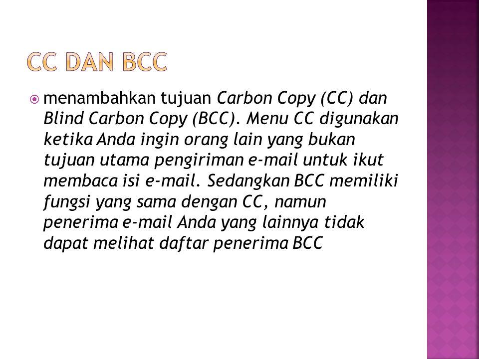 menambahkan tujuan Carbon Copy (CC) dan Blind Carbon Copy (BCC). Menu CC digunakan ketika Anda ingin orang lain yang bukan tujuan utama pengiriman e