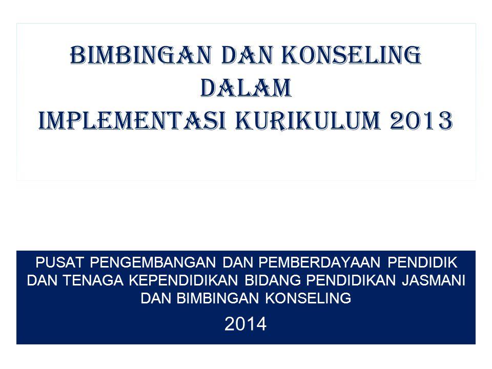 BIMBINGAN DAN KONSELING DALAM IMPLEMENTASI KURIKULUM 2013 PUSAT PENGEMBANGAN DAN PEMBERDAYAAN PENDIDIK DAN TENAGA KEPENDIDIKAN BIDANG PENDIDIKAN JASMA