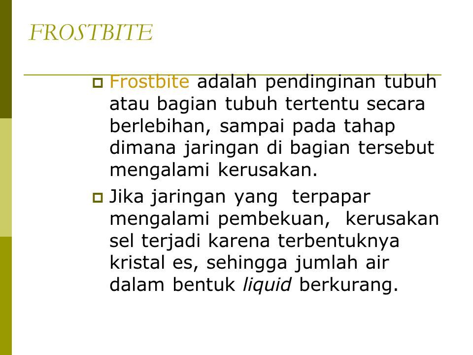FROSTBITE  Frostbite adalah pendinginan tubuh atau bagian tubuh tertentu secara berlebihan, sampai pada tahap dimana jaringan di bagian tersebut meng