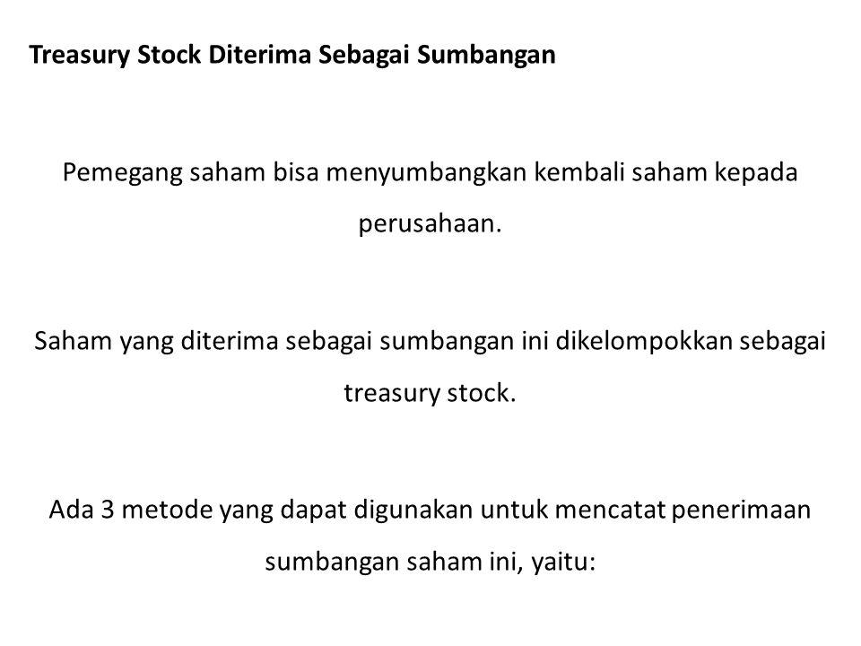 Treasury Stock Diterima Sebagai Sumbangan Pemegang saham bisa menyumbangkan kembali saham kepada perusahaan.