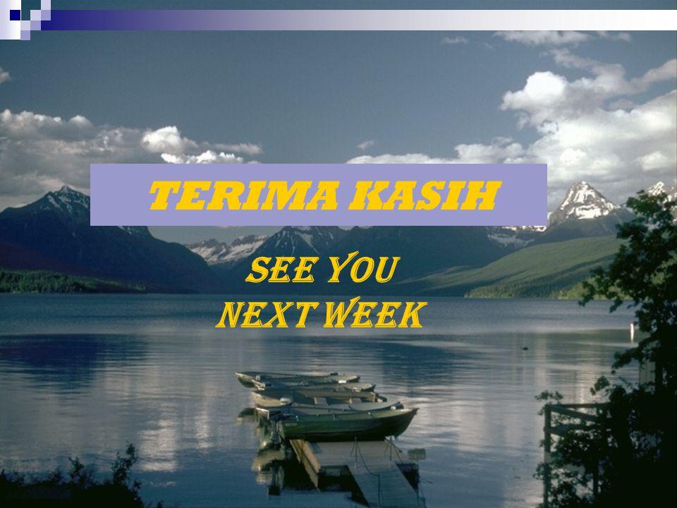 TERIMA KASIH SEE YOU NEXT WEEK
