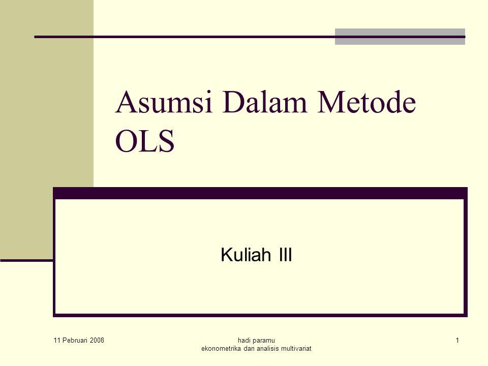 11 Pebruari 2008 hadi paramu ekonometrika dan analisis multivariat 1 Asumsi Dalam Metode OLS Kuliah III