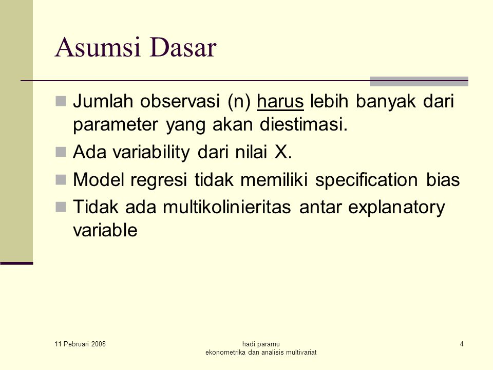 11 Pebruari 2008 hadi paramu ekonometrika dan analisis multivariat 4 Jumlah observasi (n) harus lebih banyak dari parameter yang akan diestimasi.