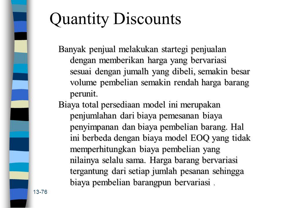 13-76 Quantity Discounts Banyak penjual melakukan startegi penjualan dengan memberikan harga yang bervariasi sesuai dengan jumalh yang dibeli, semakin