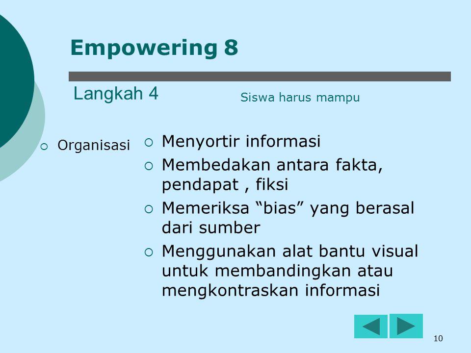 """10 Langkah 4  Organisasi  Menyortir informasi  Membedakan antara fakta, pendapat, fiksi  Memeriksa """"bias"""" yang berasal dari sumber  Menggunakan a"""