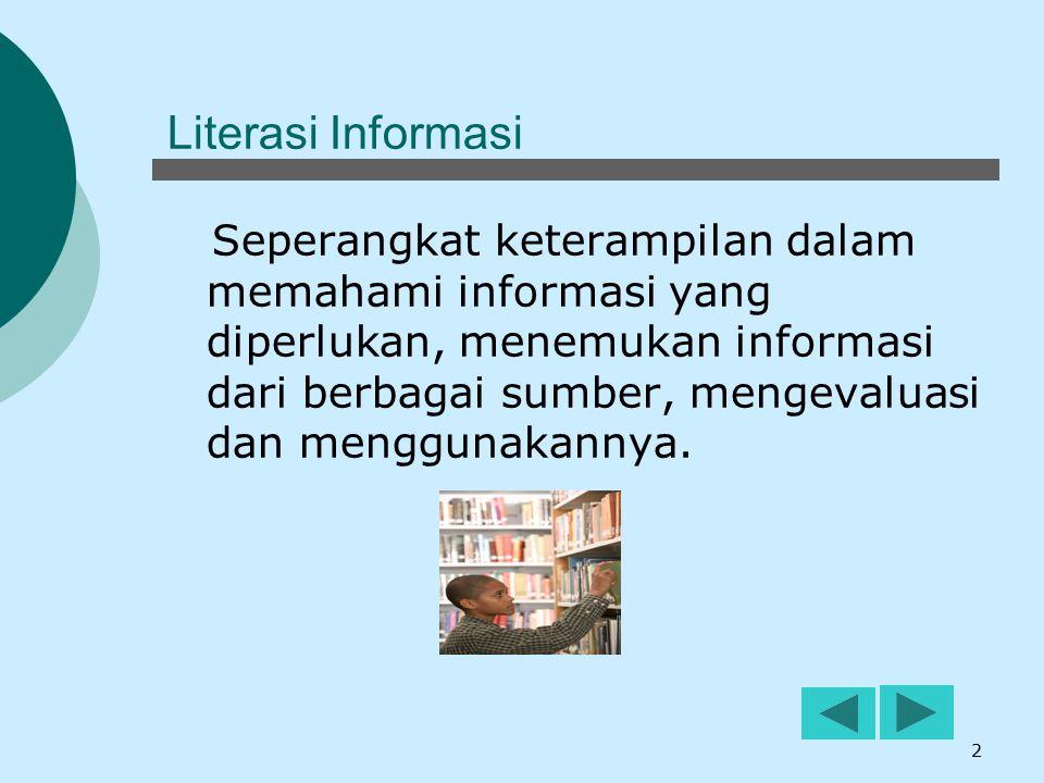 2 Literasi Informasi Seperangkat keterampilan dalam memahami informasi yang diperlukan, menemukan informasi dari berbagai sumber, mengevaluasi dan men